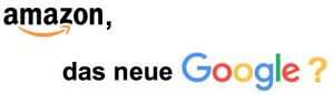 Amazon, das neue Google?
